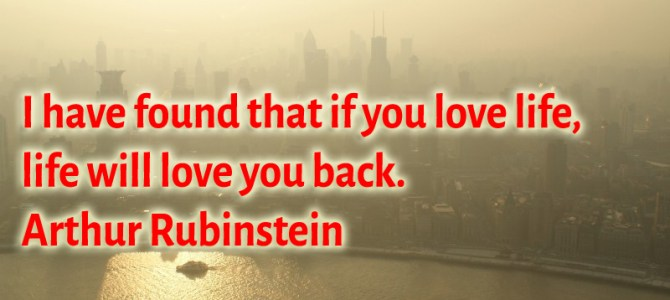 Life will love you back, if you love it in the first place