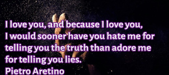Because I love you i would rather have you hate me for telling you the truth