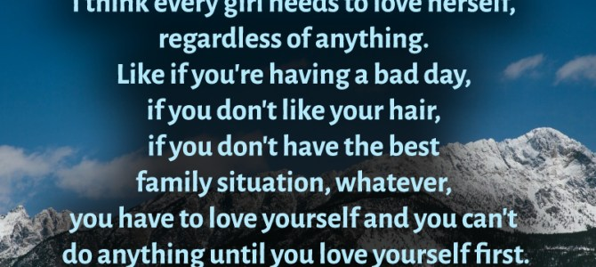 You have to love yourself and you can't do anything until you love yourself first