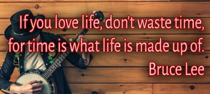Don't waste time if you love life