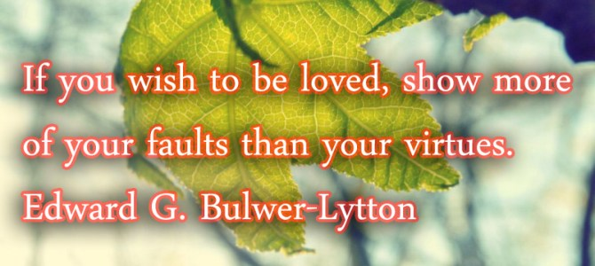 To be loved show more your faults
