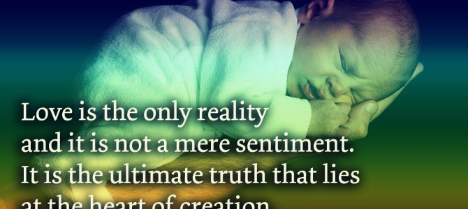 Love is the only reality and is not a mere sentiment