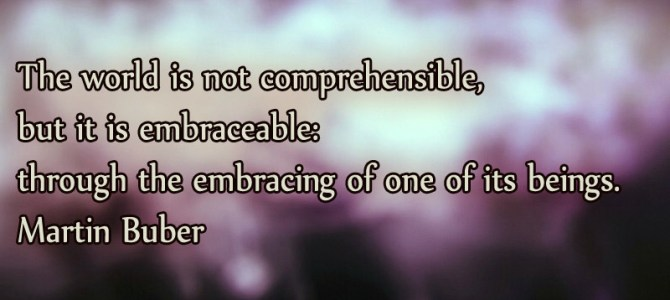 The world is embraceable , not comprehensible
