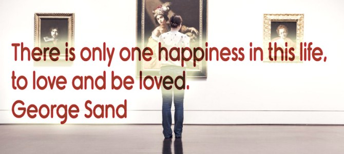 There is only one happiness, to love and be loved