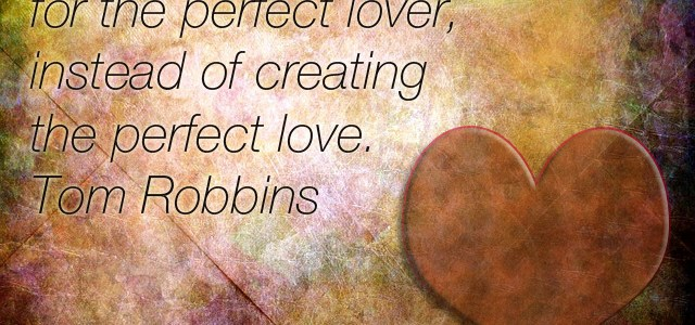 We must create the perfect love, not look for it