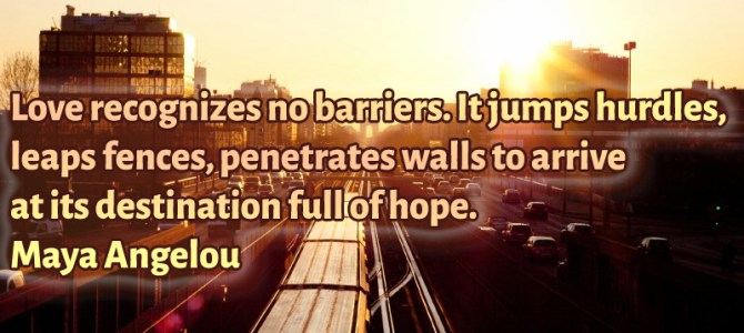 Love does not have any barriers. It penetrates walls to arrive at its destination full of hope