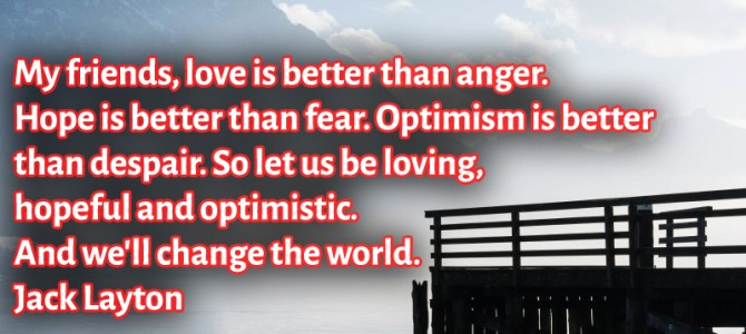 Optimism is better than despair, love is better than anger