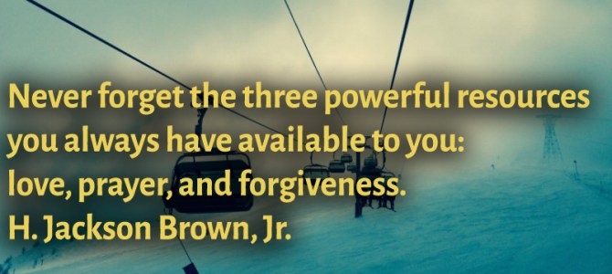 The three powerful resources are : love, prayer, and forgiveness