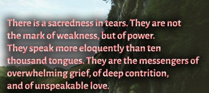 Tears are not the mark of weakness, but of power