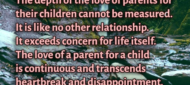 The love of a parent for a child is continuous and transcends heartbreak