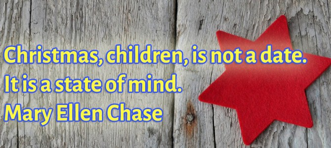 Christmas, children, is not a date. It is a state of mind