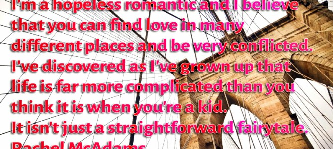 I believe you can find love in many places. I'm a hopeless romantic