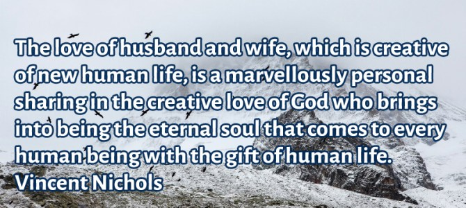 The love of husband and wife is a marvellously personal sharing in the creative love of God