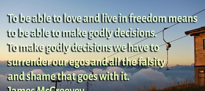 To be able to love and live in freedom means to be able to make godly decision