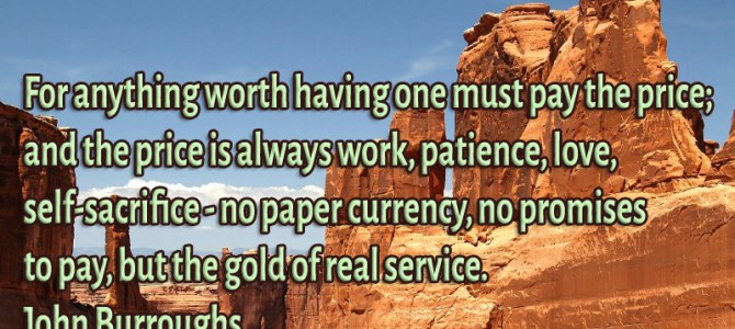 For anything worth having one must pay the price; and the price is always work, patience, love, self-sacrifice