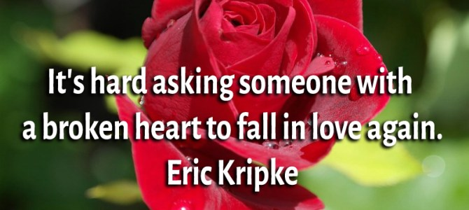 It's difficult to ask someone with a broken heart to fall in love again