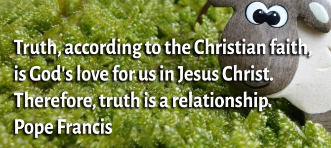 Truth, according to the Christian faith, is God's love for us in Jesus Christ