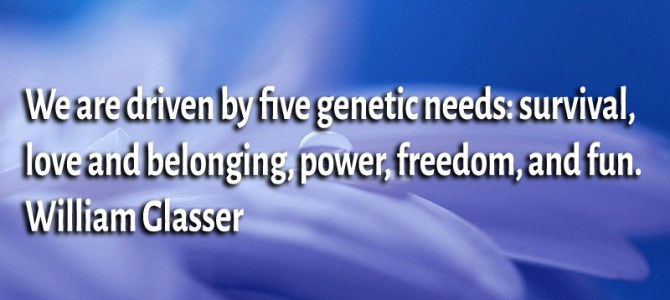 We are driven by genetic needs: survival, love and belonging
