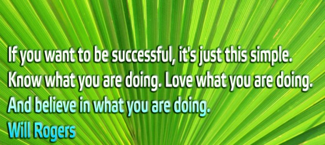If you want to be successful love what you are doing