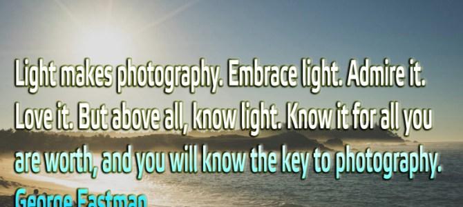 Light makes photography. Embrace light. Admire it. Love it