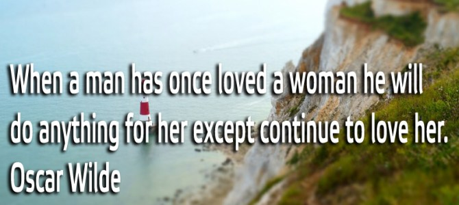 When a man has once loved a woman will do anything for her except still loving