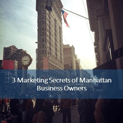 3 Marketing Secrets of Manhattan Business Owners