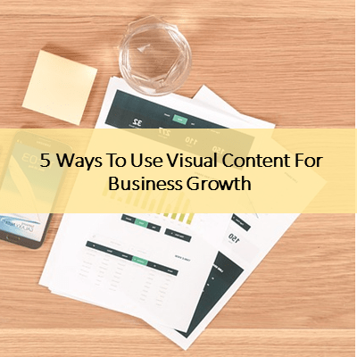 Use Visual Content to Demonstrate Business Growth