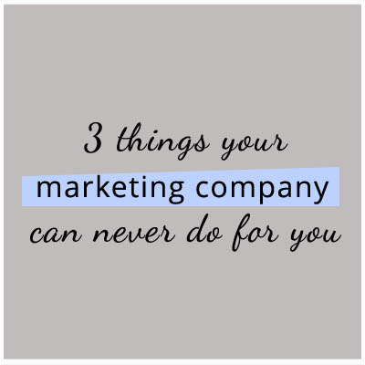 Three Things Your Marketing Company Can't Do