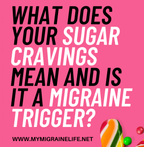 What does your sugar cravings mean and is it a migraine trigger?