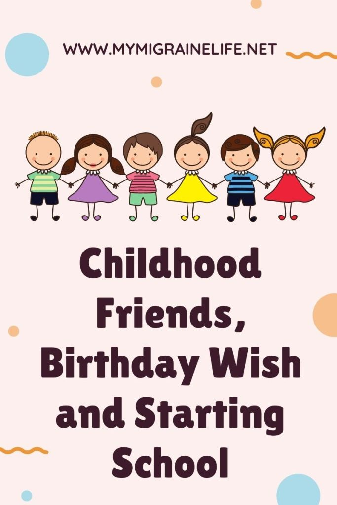 Childhood Friends, Birthday Wish and Starting School