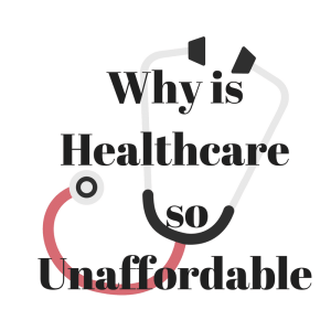 Why is Healthcare so Unaffordable?