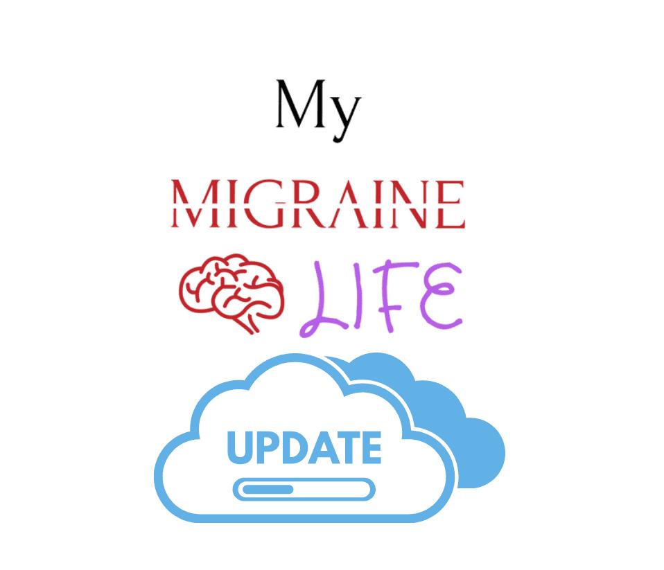 My Migraine Life Update