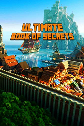 Ultimate Book of Secrets: Unbelievable Game Secrets You Coudn't Imagine Before! Game Tips & Tricks, Hints and Secrets for All Minecrafters