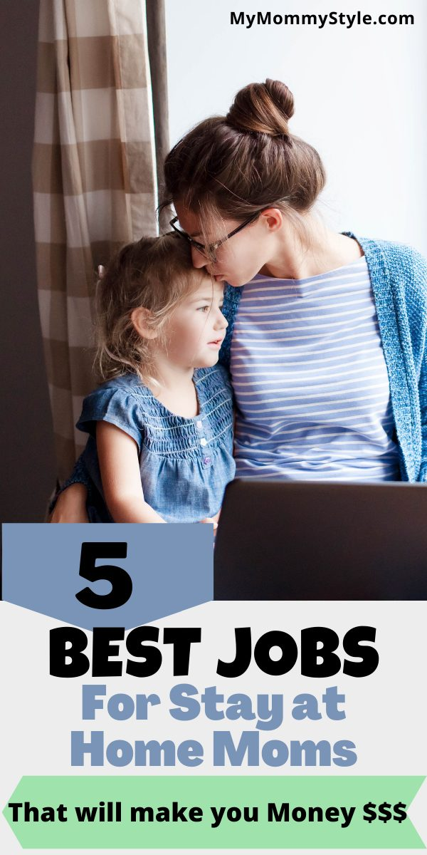 Here are the 5 best jobs for stay at home moms that will make you money and let you spend the much desired time at home raising your kids. #bestjobsforstayathomemoms #stayathomemomjobs via @mymommystyle