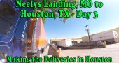 Neelys Landing, MO to Houston, TX Day 3 – Making the Deliveries [Video]