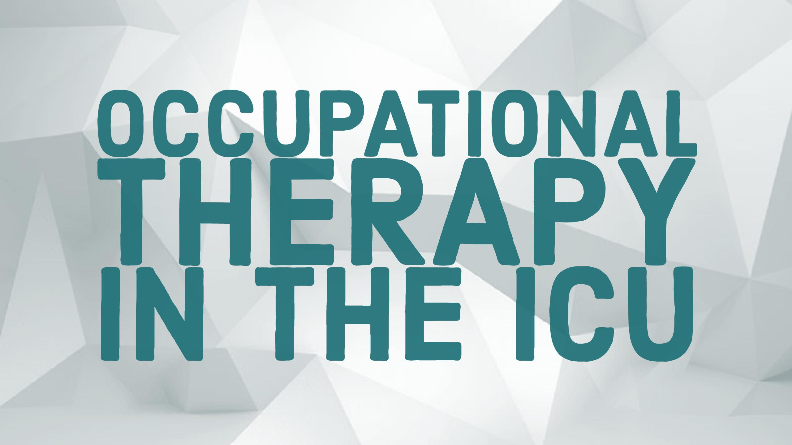 Occupational Therapy in the ICU: An Interview with an ICU OT