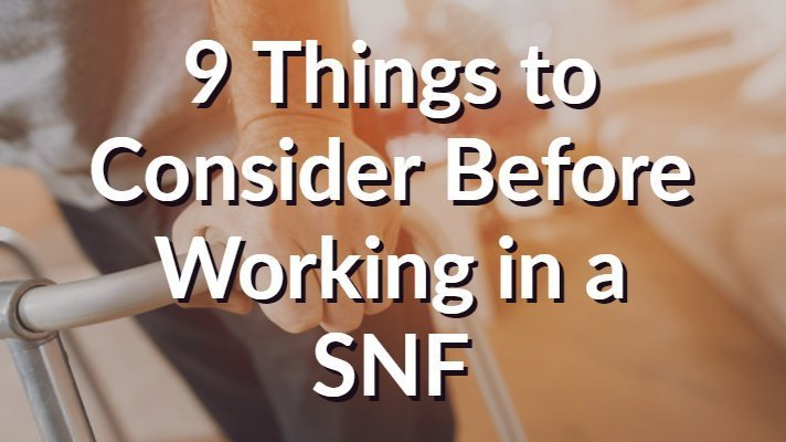 9 Things To Consider Before Working In A Skilled Nursing Facility