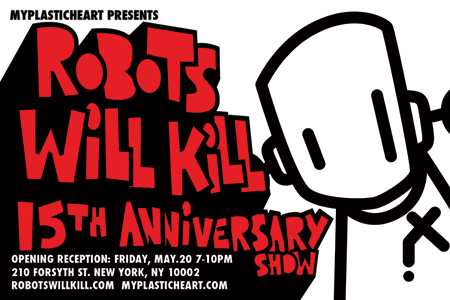 Robots Will Kill 15th Anniversary opens Friday 05.20.16
