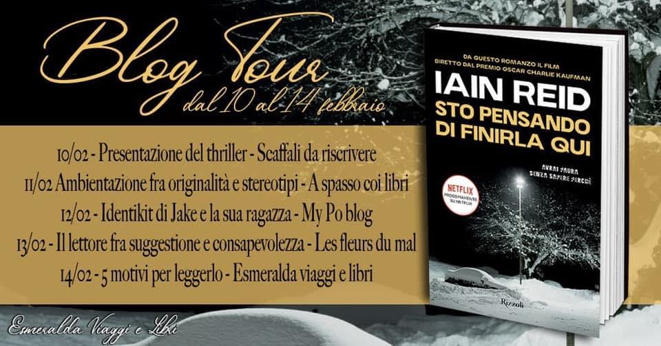 blog tour, Rizzoli, Sto pensando di finirla qui di Iain Reid, Scaffali da riscrivere, Netflix, Thriller, A spasso coi libri, My po blog, Lei fleurs du mal, Esmeralda viaggio e libri, Recensione,
