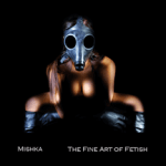 Mishka art of fetish