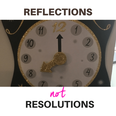 Reflections, not Resolutions this New Year