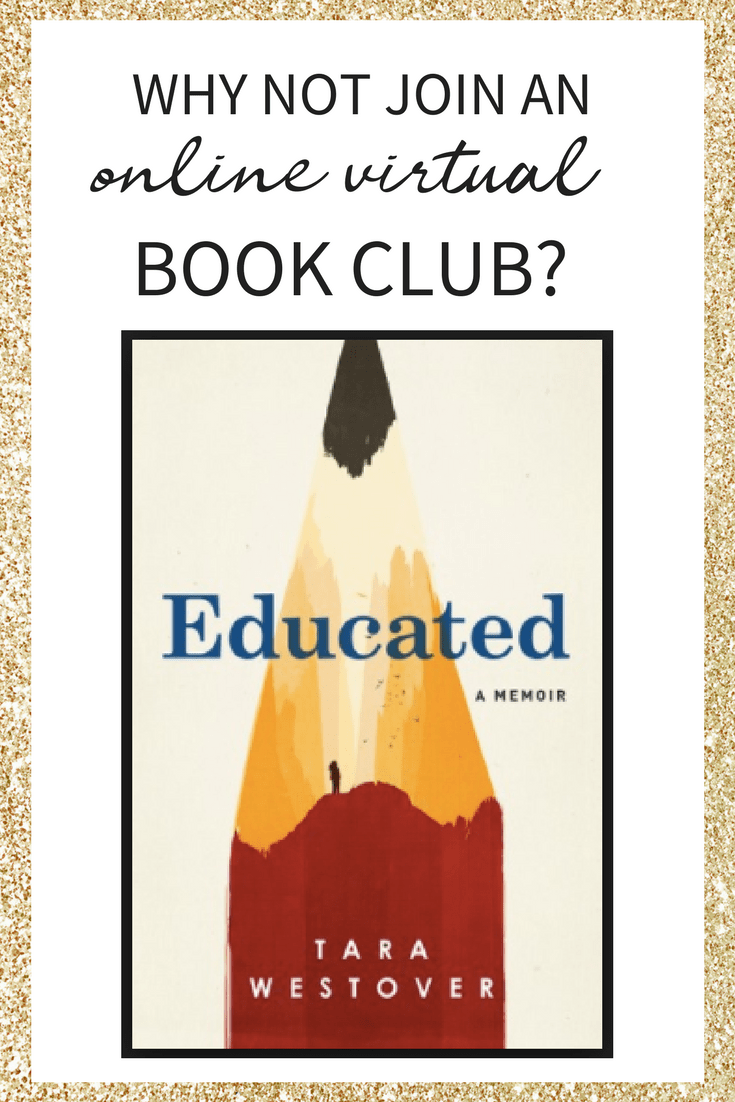 Join our online virtual book club. This month's book selection is Educated, a Memoir by Tara Westover. The author escapes from her religious and sheltered childhood, living off the grid, and surpasses all expectations when she enters the classroom for the first time at age 17 and later gets a PhD from Cambridge. #bookclub