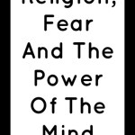 Religion, Fear And The Power Of The Mind