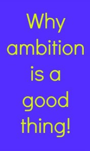 why is ambition good