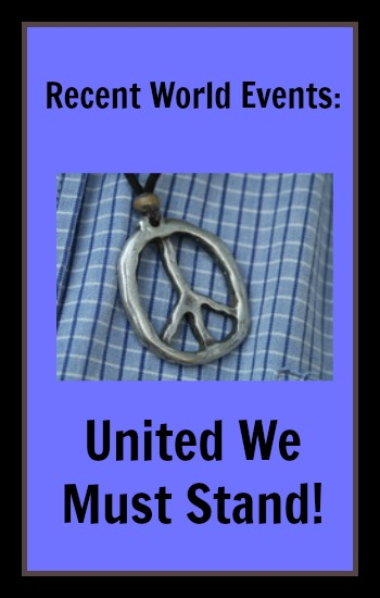 Recent World Events: United We Must Stand!