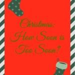 Christmas: How Soon is Too Soon?