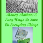 Money Matters: 3 Easy Ways To Save On Everyday Things