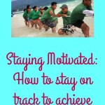 Staying Motivated: How to stay on track to achieve your goals