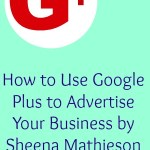Google Plus: How To Use It To Advertise Your Business, Guest Post