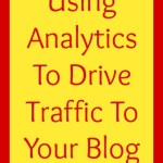 Using Analytics To Drive Traffic To Your Blog